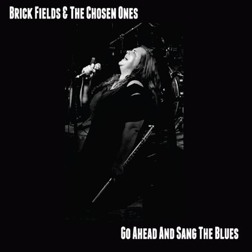 Brick Fields & The Chosen Ones Go Ahead & Sang The Blues