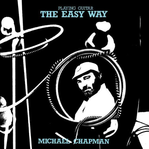 Michael Chapman Playing Guitar The Easy Way