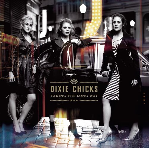 Dixie Chicks Taking The Long Way