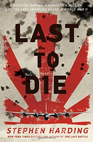Stephen Harding Last To Die A Defeated Empire A Forgotten Mission And The L