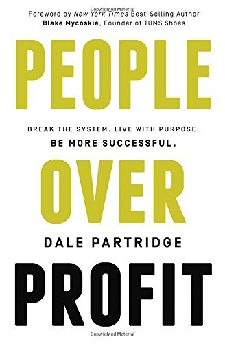 Dale Partridge People Over Profit Break The System Live With Purpose Be More Succ
