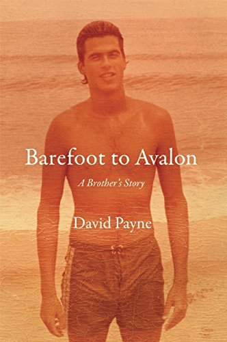 David Payne Barefoot To Avalon A Brother's Story