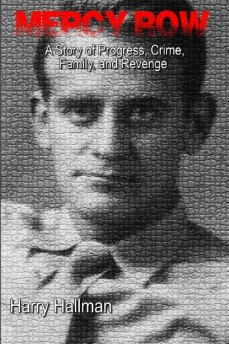 Harry Hallman Mercy Row A Story Of Progress Crime Family And Vengeance