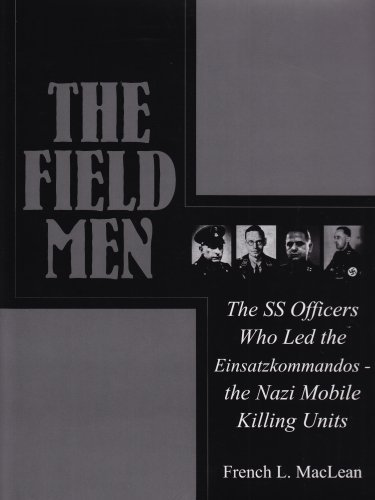French Maclean The Field Men The Ss Officers Who Led The Einsatzkommandos The