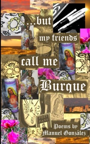 Manuel Gonzalez ...But My Friends Call Me Burque