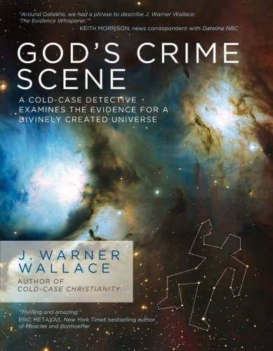 J. Warner Wallace God's Crime Scene A Cold Case Detective Examines The Evidence For A