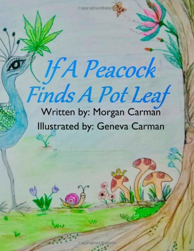 Morgan Carman If A Peacock Finds A Pot Leaf