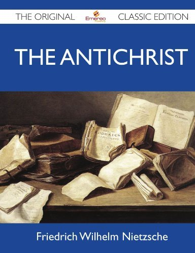 Friedrich Wilhelm Nietzsche The Antichrist The Original Classic Edition