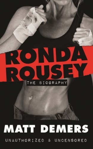 Matt Demers Ronda Rousey The Biography