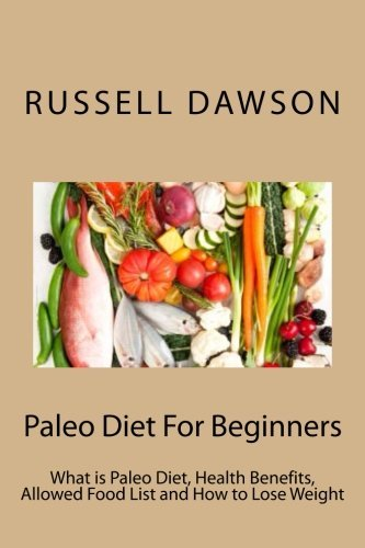 Russell Dawson Paleo Diet For Beginners What Is Paleo Diet Health Benefits Allowed Food