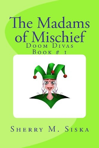 Sherry M. Siska The Madams Of Mischief