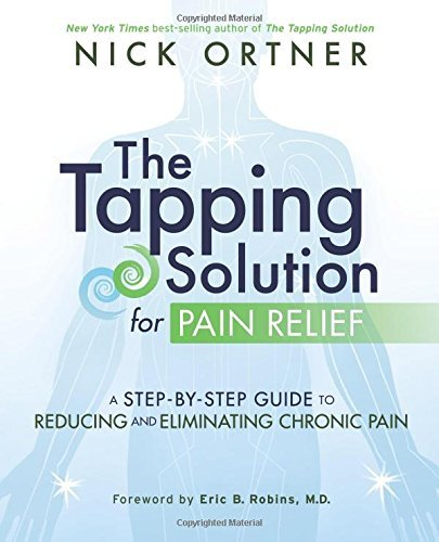 Nick Ortner The Tapping Solution For Pain Relief A Step By Step Guide To Reducing And Eliminating