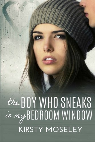 Kirsty Moseley The Boy Who Sneaks In My Bedroom Window