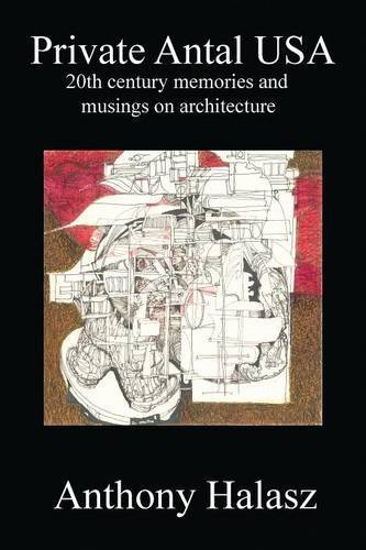 Anthony Halasz Private Antal Usa 20th Century Memories And Musings On Architecture