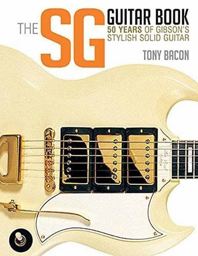 Tony Bacon The Sg Guitar Book 50 Years Of Gibson's Stylish Solid Guitar