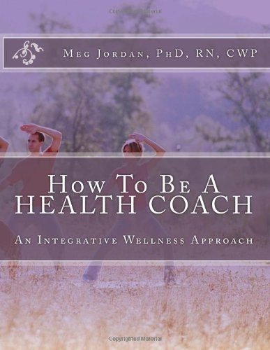 Jordan Phd Rn Cwp How To Be A Health Coach An Integrative Wellness Approach