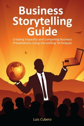 Luis Cubero Business Storytelling Guide Creating Business Presentations Using Storytellin