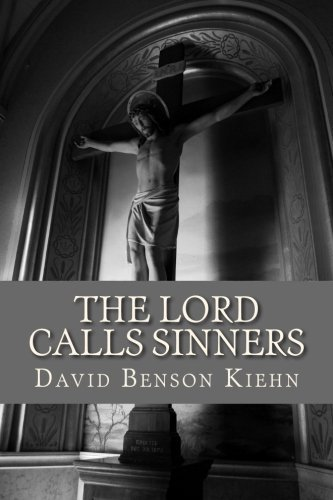 Rev David B. Kiehn The Lord Calls Sinners