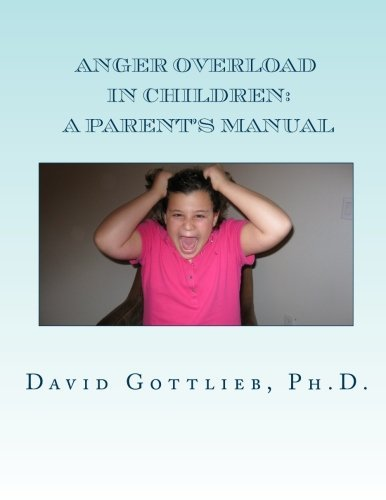 David E. Gottlieb Ph. D. Anger Overload In Children A Parent's Manual