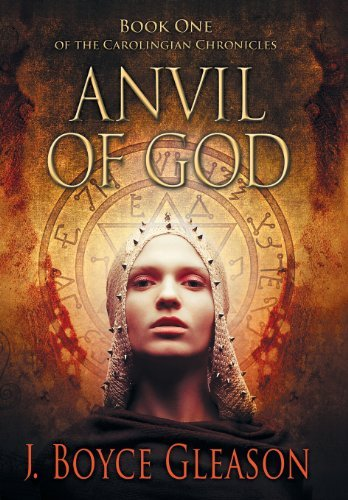 J. Boyce Gleason Anvil Of God Book One Of The Carolingian Chronicles