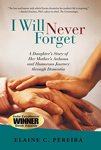 Elaine C. Pereira I Will Never Forget A Daughter's Story Of Her Mother's Arduous And Hu