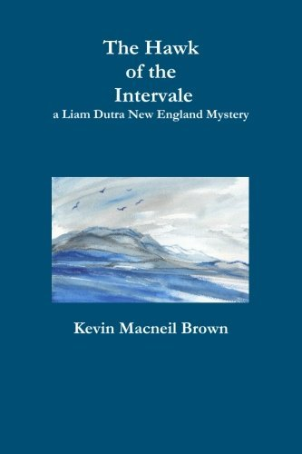 Kevin Macneil Brown The Hawk Of The Intervale A Liam Dutra New England Mystery