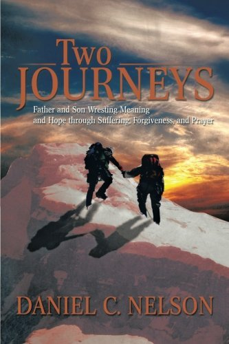 Daniel C. Nelson Two Journeys Father And Son Wresting Meaning And Hope Through