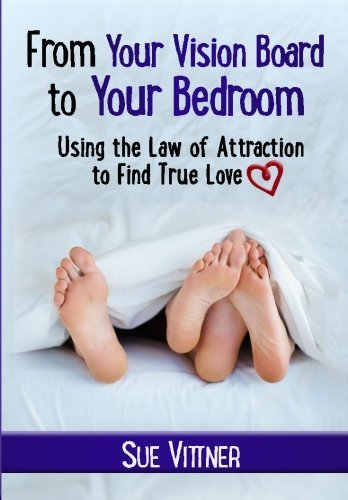 Sue Vittner From Your Vision Board To Your Bedroom Using The Law Of Attraction To Find True Love