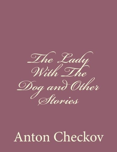 Anton Checkov The Lady With The Dog And Other Stories
