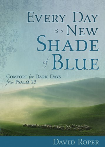 David Roper Every Day Is A New Shade Of Blue Comfort For Dark Days From Psalm 23