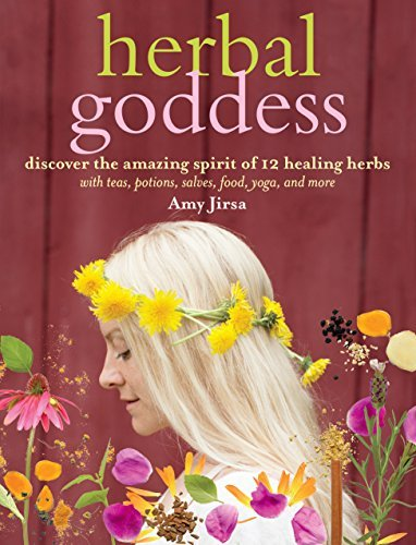 Amy Jirsa Herbal Goddess Discover The Amazing Spirit Of 12 Healing Herbs W
