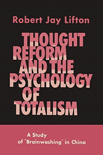 Robert Jay Lifton Thought Reform And The Psychology Of Totalism A Study Of Brainwashing In China