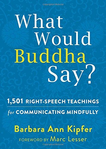 Barbara Ann Kipfer What Would Buddha Say? 1 501 Right Speech Teachings For Communicating Mi