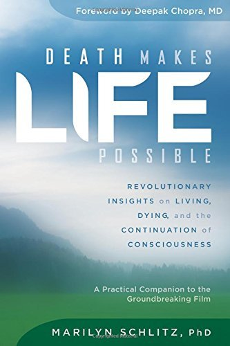 Marilyn Schlitz Death Makes Life Possible Revolutionary Insights On Living Dying And The
