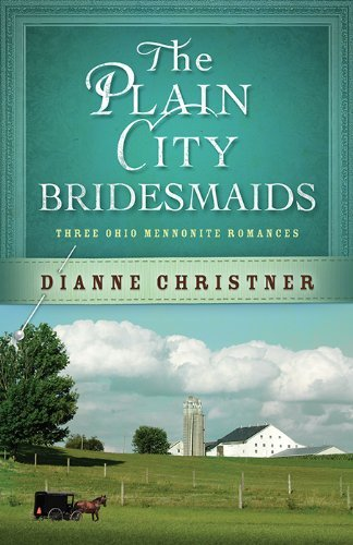 Dianne Christner The Plain City Bridesmaids Three Ohio Mennonite Romances