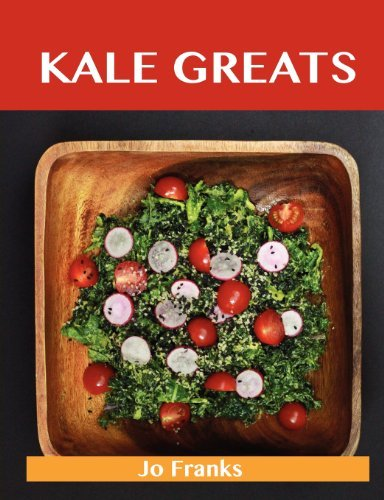 Jo Franks Kale Greats Delicious Kale Recipes The Top 63 Kale Recipes