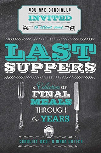 Caroline West Last Suppers A Collection Of Final Meals Through The Years