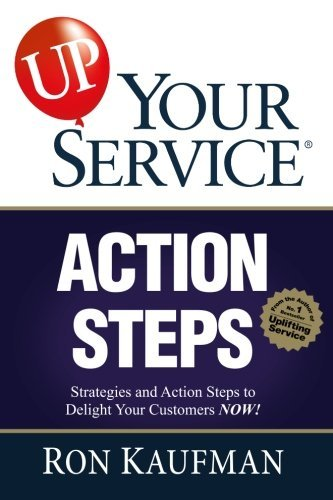 Ron Kaufman Up! Your Service Action Steps Strategies And Action Steps To Delight Your Custo