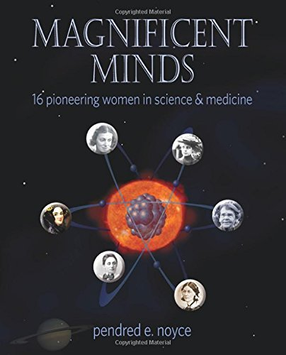 Pendred Noyce Magnificent Minds 16 Pioneering Women In Science And Medicine