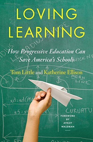 Tom Little Loving Learning How Progressive Education Can Save America's Scho
