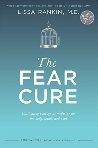 Lissa Rankin The Fear Cure Cultivating Courage As Medicine For The Body Min