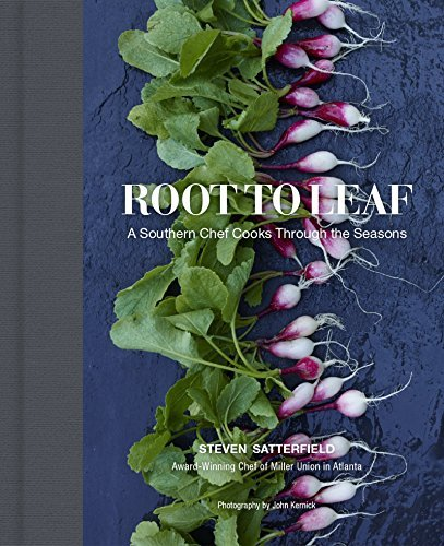 Steven Satterfield Root To Leaf A Southern Chef Cooks Through The Seasons