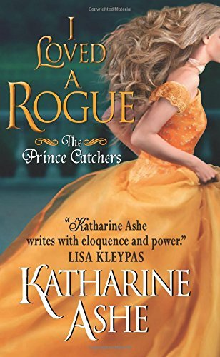 Katharine Ashe I Loved A Rogue The Prince Catchers