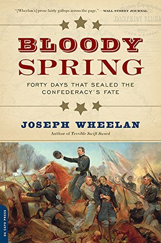 Joseph Wheelan Bloody Spring Forty Days That Sealed The Confederacy's Fate