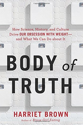 Harriet Brown Body Of Truth How Science History And Culture Drive Our Obses