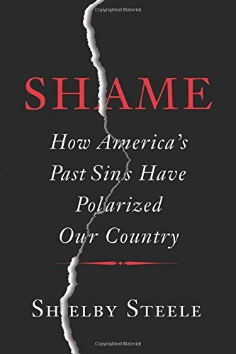 Shelby Steele Shame How America's Past Sins Have Polarized Our Countr