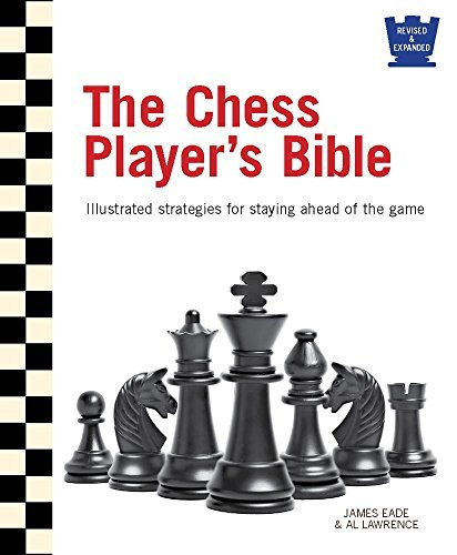 James Eade The Chess Player's Bible Illustrated Strategies For Staying Ahead Of The G 0002 Edition;revised