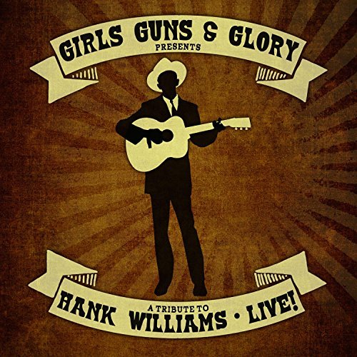 Girls Guns & Glory Tribute To Hank Williams Live