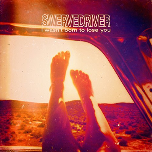 Swervedriver I Wasn't Born To Lose You