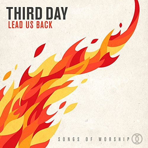 Third Day Lead Us Back Songs Of Worship
